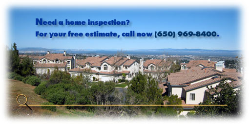 For your FREE home-inspection estimate, call (650) 969-8400.